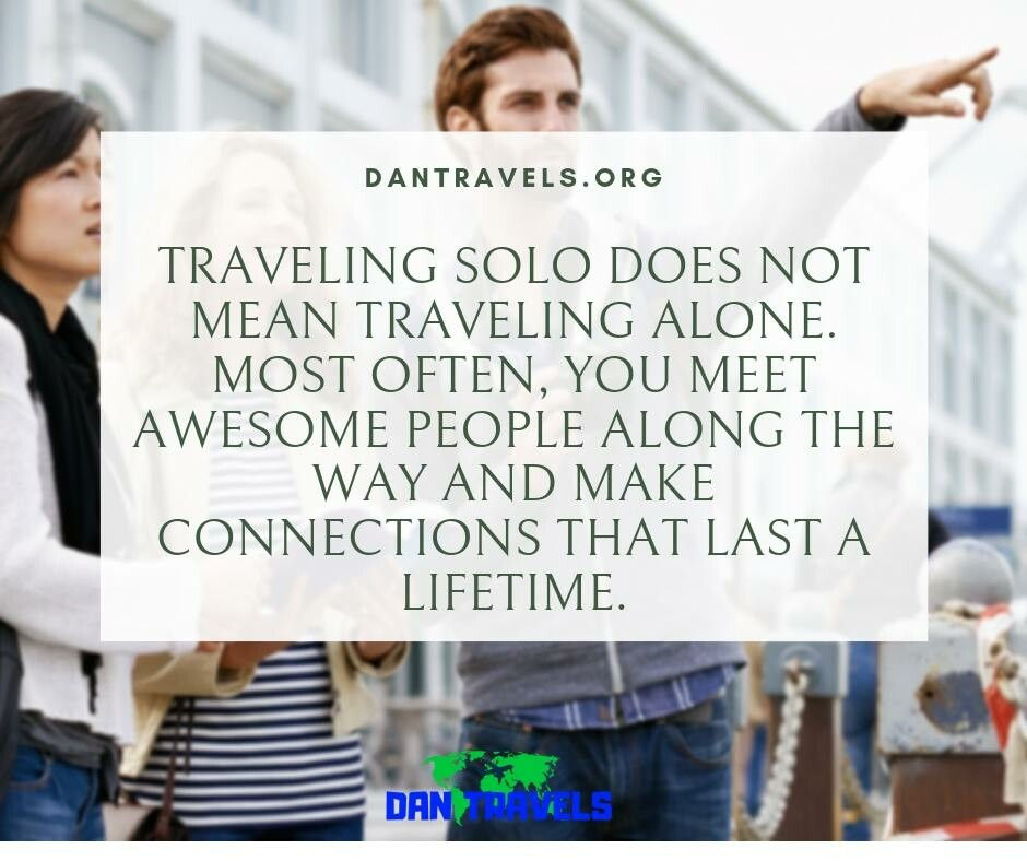 TRAVELING SOLO DOES NOT MEAN TRAVELING ALONE. MOST OFTEN, YOU MEET AWESOME PEOPLE ALONG THE WAY AND MAKE CONNECTIONS THAT LAST A LIFETIME. funny travel quotes