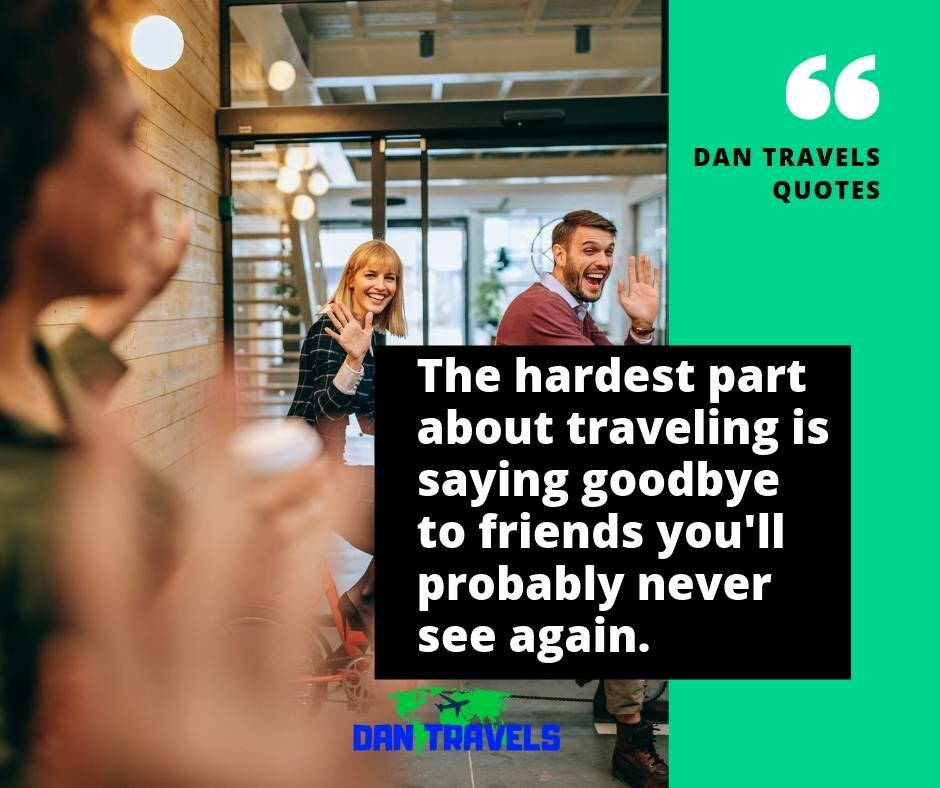 The hardest part about traveling is saying goodbye to friends you'll probably never see again. funny travel quotes
