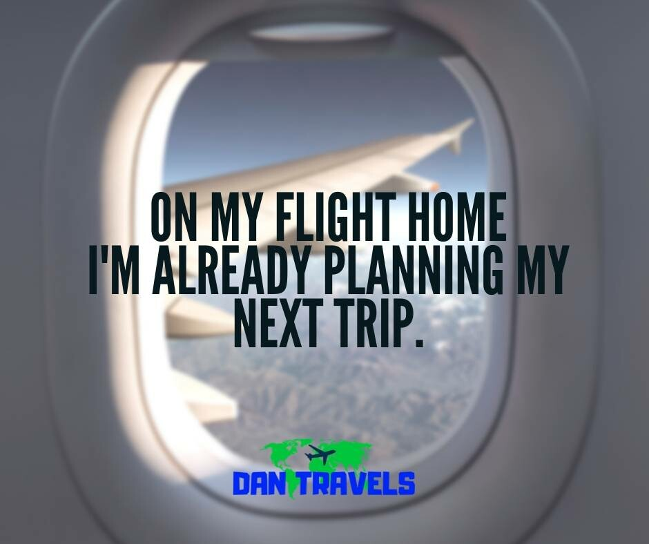 on my flight home I'm already planning my next trip funny travel quotes