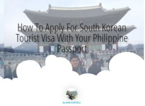 How To Apply For South Korean Tourist Visa in the Philippines (Updated)