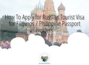 How To Apply for Russian Tourist Visa in the Philippines (Updated)