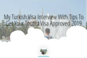Dan Travels My Turkish Visa Interview With Tips To Get Your Tourist Visa Approved 2019