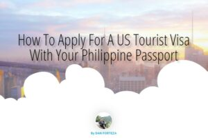 How To Apply For A US Tourist Visa in the Philippines (Updated)
