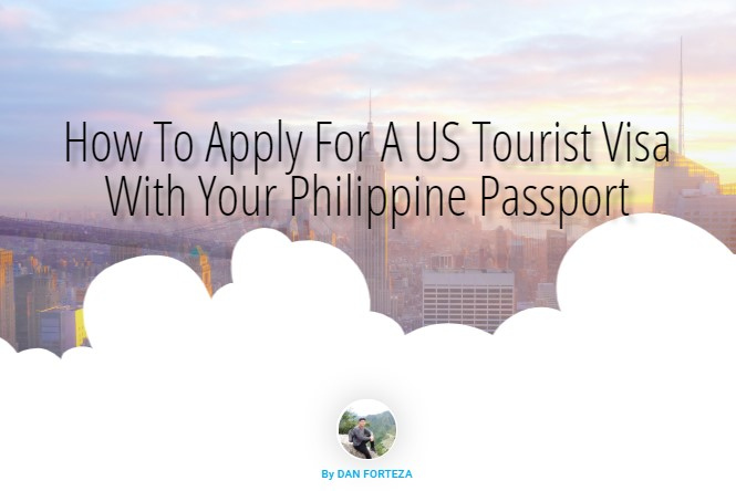 How To Apply For A US Tourist Visa in Manila, Philippines 2019