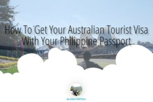Dan Travels How To Get Your Australian Tourist Visa With Your Philippine Passport 2019