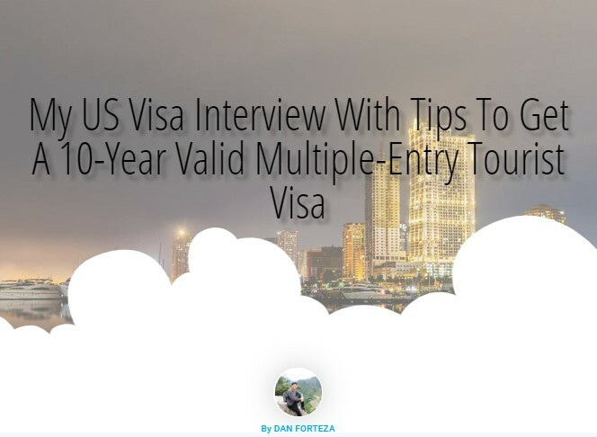 My US Visa Interview With Tips To Get A 10-Year Valid Multiple-Entry Tourist Visa