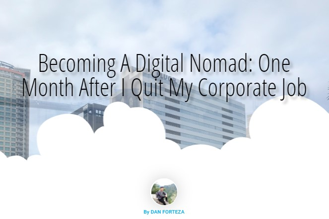 Becoming A Digital Nomad: One Month After I Quit My Corporate Job