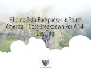 Dan Travels Filipino Solo Backpacker in South America | Cost Breakdown For A 14-Day Trip
