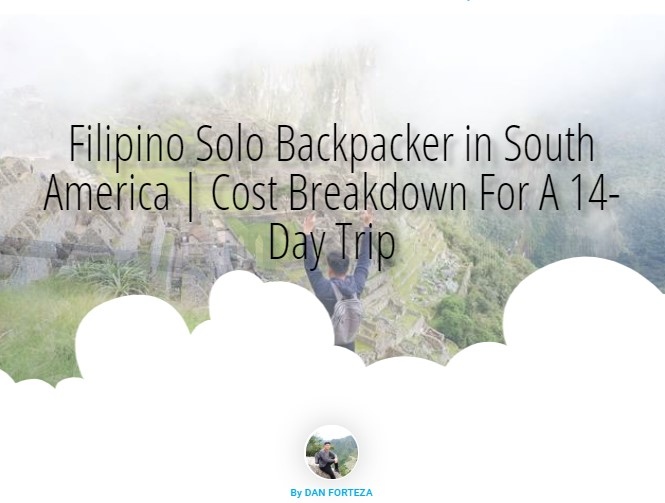 Filipino Solo Backpacker in South America | Cost Breakdown For A 14-Day Trip