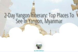 2-Day Yangon Itinerary: Best Places To See In Yangon, Myanmar