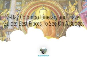 Dan Travels Colombo Itinerary and Travel Guide: Best Places To See On A Budget