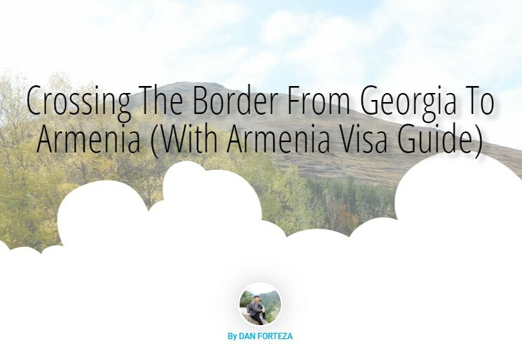 Dan Travels Crossing The Border From Georgia To Armenia (With Armenia Visa Guide)