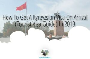 How To Get A Kyrgyzstan Visa On Arrival (Tourist Visa Guide) In 2019
