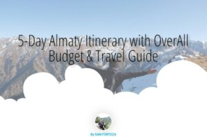 5-Day Almaty Itinerary And Travel Guide With Budget All-In