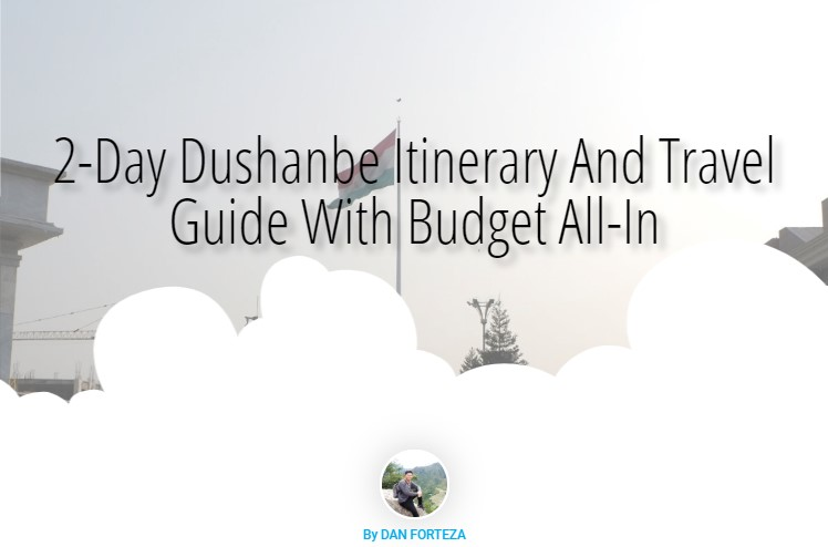 2-Day Dushanbe Itinerary And Travel Guide With Budget All-In