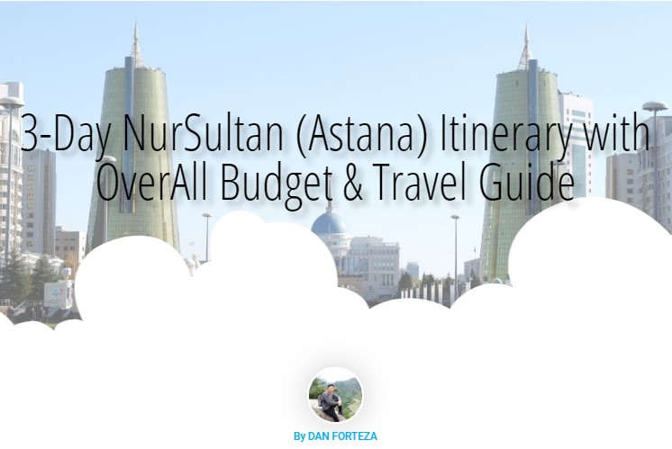 3-Day NurSultan Itinerary And Travel Guide w/ Budget All-in