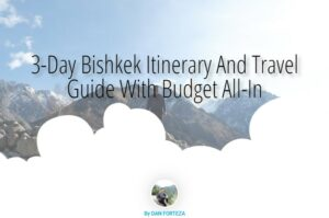 3-Day Bishkek Itinerary And Travel Guide With Budget All-In