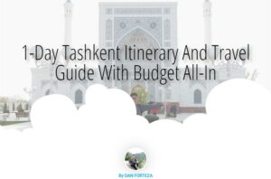 1-Day Tashkent Itinerary And Travel Guide With Budget All-In