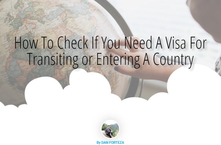 Check If You Need A Visa For Transiting or Entering A Country