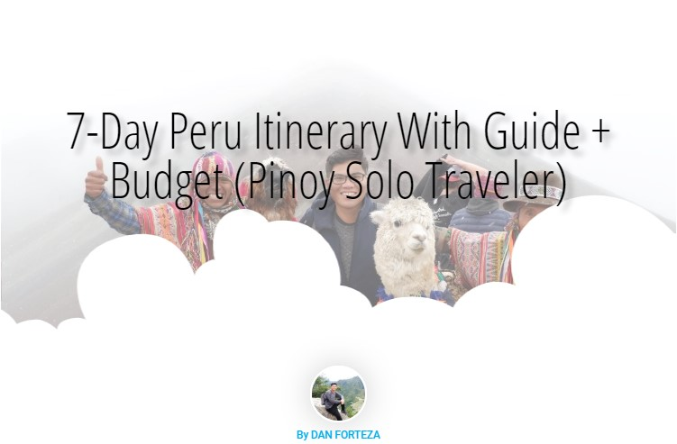 Read more about the article 7-Day Peru Itinerary With Guide + Budget (Pinoy Solo Traveler)