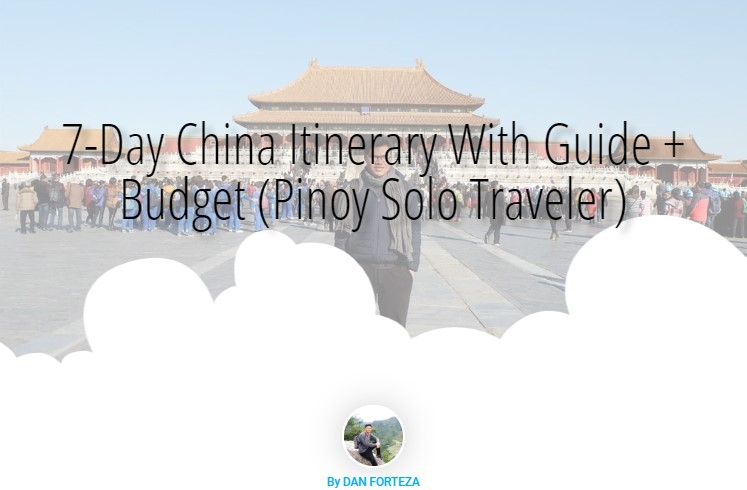 7-Day China Itinerary With Guide + Budget (Pinoy Solo Traveler)