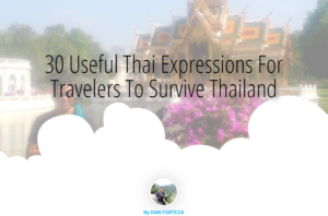 30 Useful Thai Expressions For Travelers To Survive Thailand